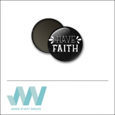 Scrapbook and More 1 inch Round Flair Badge Button Black Have Faith by Jessie Wyatt