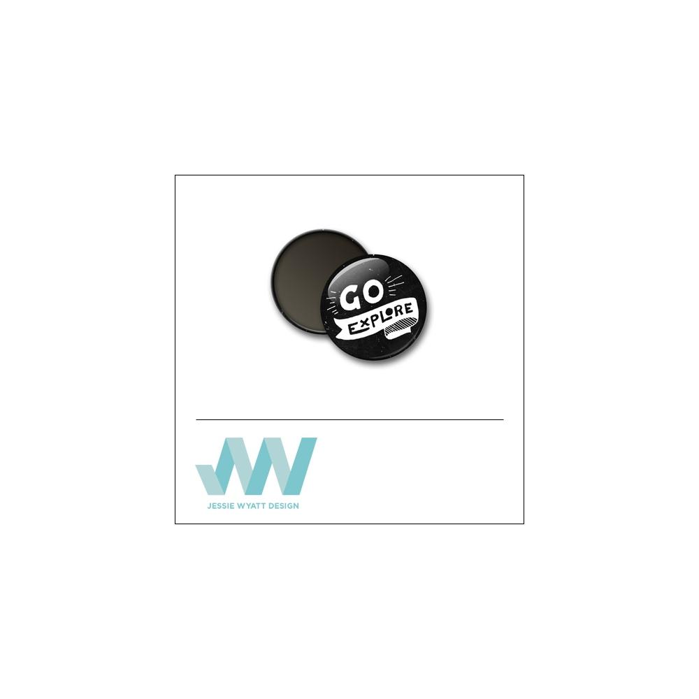 Scrapbook and More 1 inch Round Flair Badge Button Black Go Explore by Jessie Wyatt