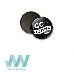 Scrapbook and More 1 inch Round Flair Badge Button Black Go Explore by Jessie Wyatt