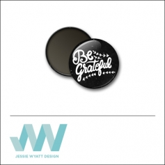 Scrapbook and More 1 inch Round Flair Badge Button Black Be Grateful by Jessie Wyatt