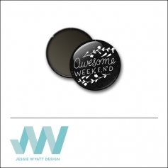 Scrapbook and More 1 inch Round Flair Badge Button Black Awesome Weekend by Jessie Wyatt