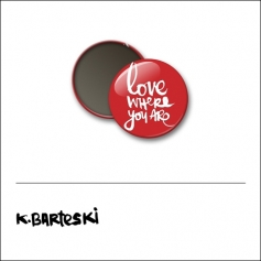Scrapbook and More 1 inch Round Flair Badge Button Red Love Where You Are by Kal Barteski