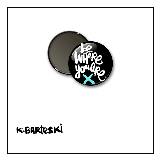 Scrapbook and More 1 inch Round Badge Button Black Be Where You Are by Kal Barteski