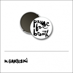 Scrapbook and More 1 inch Round Flair Badge Button White Pause For Breath by Kal Barteski