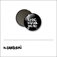 Scrapbook and More 1 inch Roun Flair Badge Button Black Love Where You Are by Kal Barteski