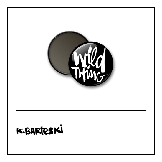 Scrapbook and More 1 inch Round Flair Badge Button Black Wild Thing by Kal Barteski