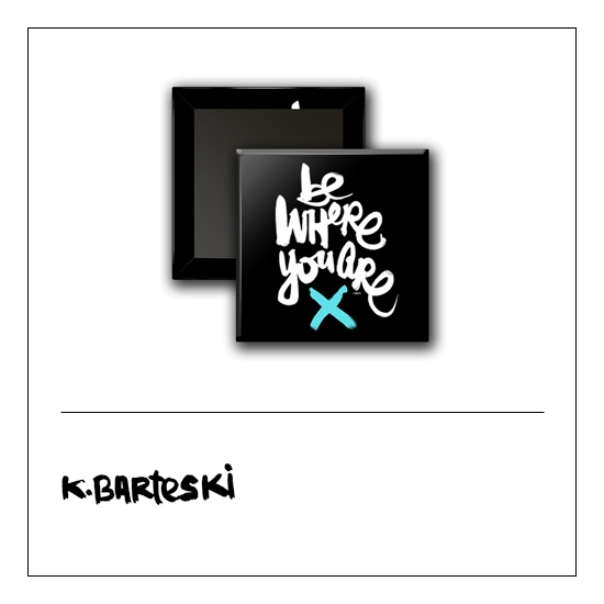 Scrapbook and More 1 inch Square Flair Badge Button Black Be Where You Are by Kal Barteski