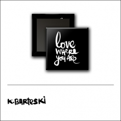 Scrapbook and More 1 inch Square Flair Badge Button Black Love Where You Are by Kal Barteski