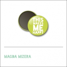 Scrapbook and More 1 inch Round Flair Badge Button This Makes Me Happy by Magda Mizera