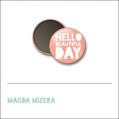 Scrapbook and More 1 inch Round Flair Badge Button Hello Beautiful Day by Magda Mizera