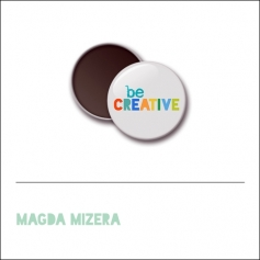 Scrapbook and More 1 inch Round Flair Badge Button Be Creative by Magda Mizera