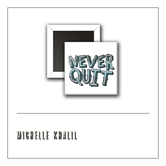 Scrapbook and More 1 inch Square Flair Badge Button Never Quit by Michelle Khalil