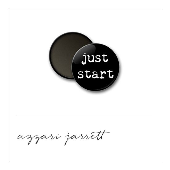 Scrapbook and More 1 inch Round Flair Badge Button Just Start by Azzari Jarrett