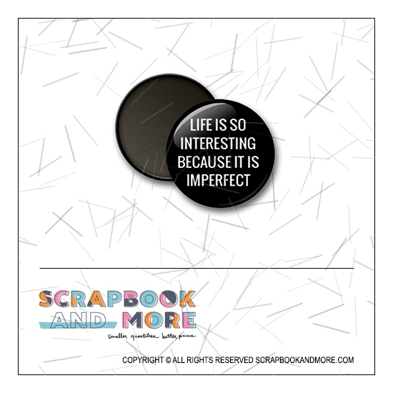 Scrapbook and More 1 inch Round Flair Badge Button Black Life Is So Interesting Because It Is Imperfect