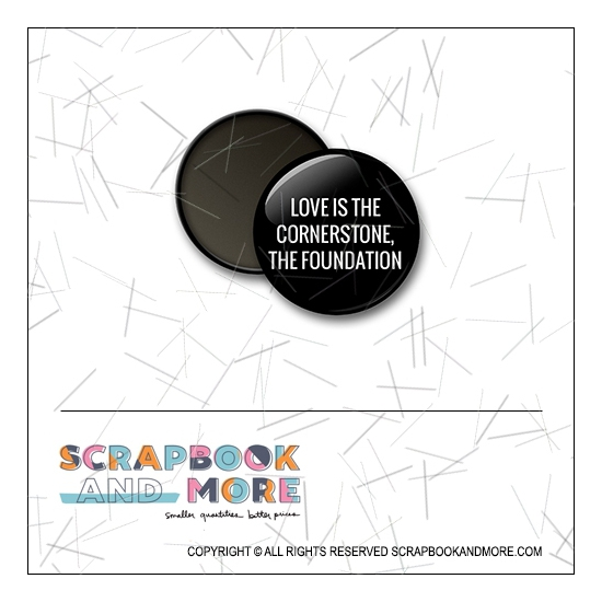 Scrapbook and More 1 inch Round Flair Badge Button Black Love Is The Cornerstone The Foundation