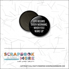 Scrapbook and More 1 inch Round Flair Badge Button Black Life Begins Every Morning When You Wake Up