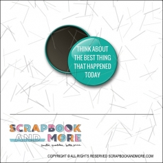 Scrapbook and More 1 inch Round Flair Badge Button Teal Think About The Best Thing That Happened Today