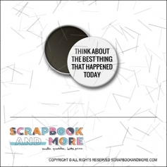 Scrapbook anda More 1 inch Round Flair Badge Button White Think About The Best Thing That Happened Today