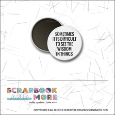 Scrapbook and More 1 inch Round Flair Badge Button White Sometimes It Is Difficult To See the Wisdom In Things