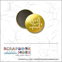 Scrapbook and More 1 inch Round Flair Badge Button Gold Foil Life Will Always Improve