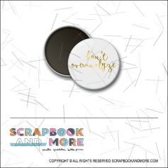 Scrapbook and More 1 inch Round Flair Badge Button Gold Foil Don't Overanalyze