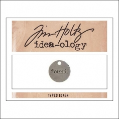 Advantus Idea-ology Typed Token Found by Tim Holtz