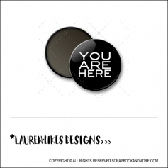 Scrapbook and More 1 inch Round Flair Badge Button Black You Are Here by Lauren Hooper - Lauren Likes Designs