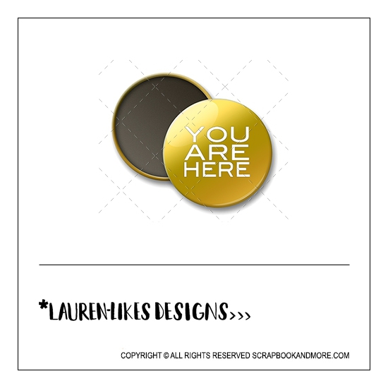 Scrapbook and More 1 inch Round Flair Badge Button Gold Foil You Are Here by Lauren Hooper - Lauren Likes Designs