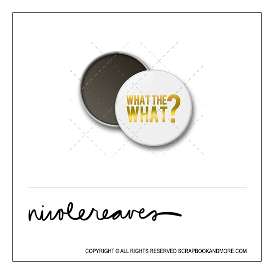 Scrapbook and More 1 inch Round Flair Badge Button White Gold Foil What The What by Nicole Reaves