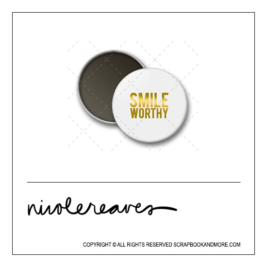 Scrapbook and More 1 inch Round Flair Badge Button White Gold Foil Smile Worthy by Nicole Reaves