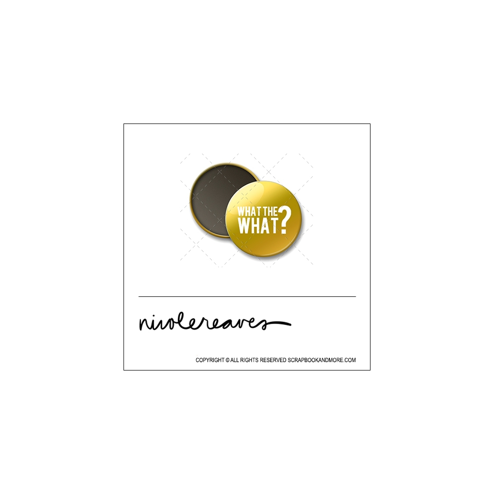 Scrapbook and More 1 inch Round Flair Badge Button Gold Foil What The What by Nicole Reaves