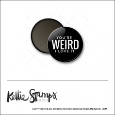 Scrapbook and More 1 inch Round Flair Badge Button Black You Are Weird I Love It by Kellie Winnell from Kellie Stamps