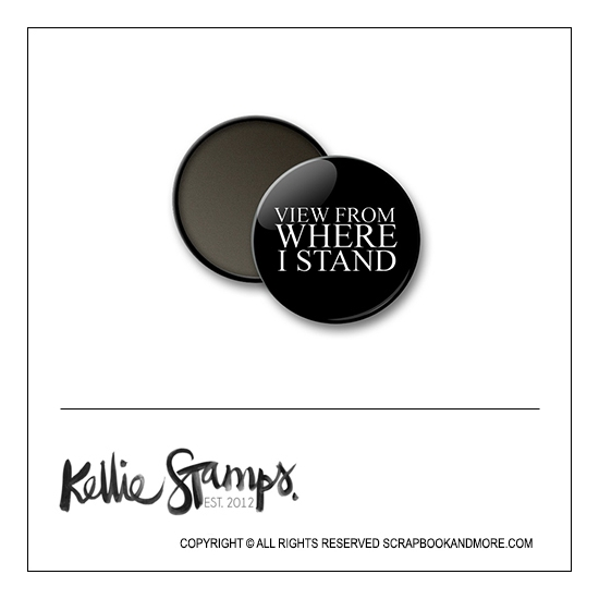 Scrapbook and More 1 inch Round Flair Badge Button Black View From Where I Stand by Kellie Winnell from Kellie Stamps