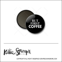 Scrapbook and More 1 inch Round Flair Badge Button Black But First Coffee by Kellie Winnell from Kellie Stamps