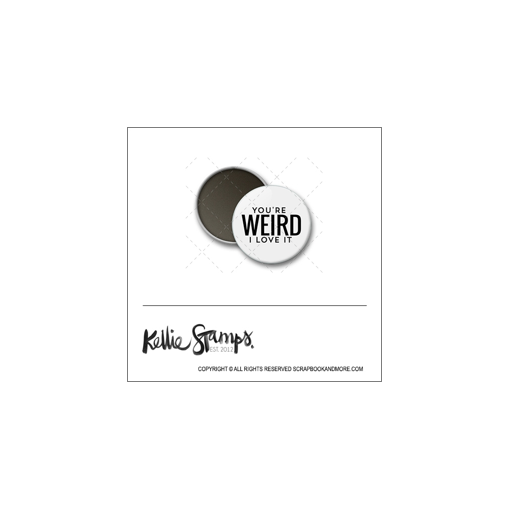 Scrapbook and More 1 inch Round Flair Badge Button White You Are Weird I Love It by Kellie Winnell from Kellie Stamps