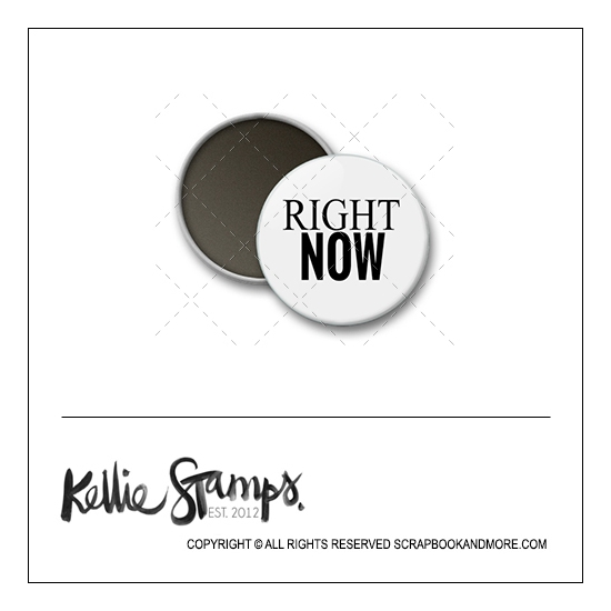 Scrapbook and More 1 inch Round Flair Badge Button White Right Now by Kellie Winnell from Kellie Stamps
