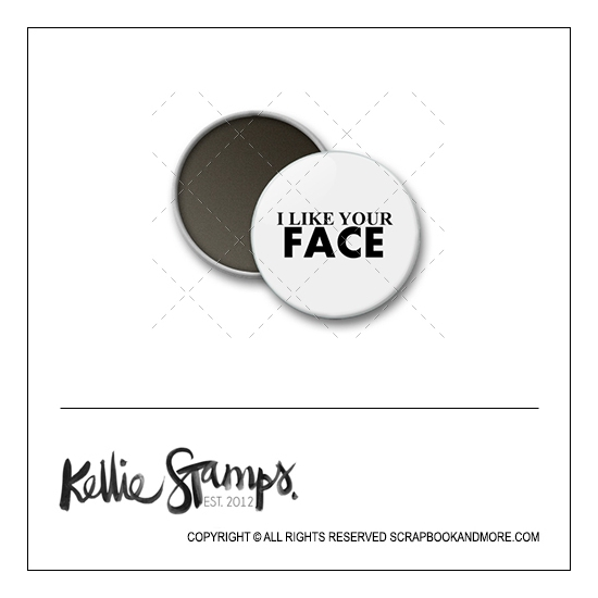 Scrapbook and More 1 inch Round Flair Badge Button White I Like Your Face by Kellie Winnell from Kellie Stamps
