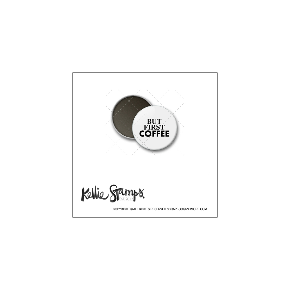 Scrapbook and More 1 inch Round Flair Badge Button White But First Coffee by Kellie Winnell from Kellie Stamps