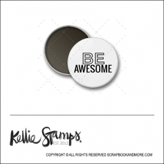 Scrapbook and More 1 inch Round Flair Badge Button White Be Awesome by Kellie Winnell from Kellie Stamps