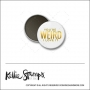 Scrapbook and More 1 inch Round Flair Badge Button White Gold Foil You Are Weird I Love It by Kellie Winnell from Kellie Stamps