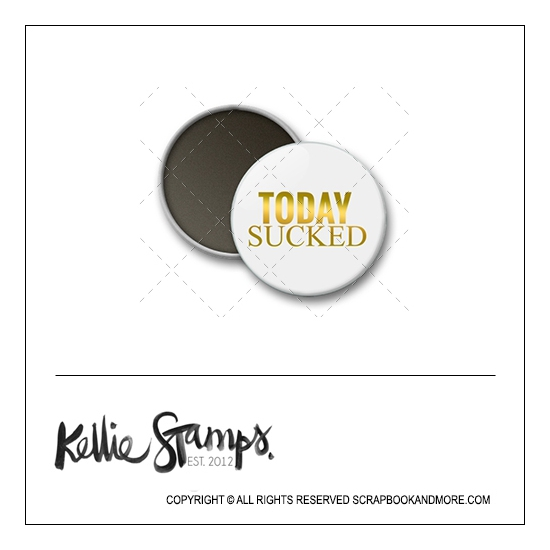 Scrapbook and More 1 inch Round Flair Badge Button White Gold Foil Today Sucked by Kellie Winnell from Kellie Stamps
