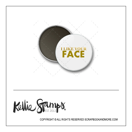 Scrapbook and More 1 inch Round Flair Badge Button White Gold Foil I Like Your Face by Kellie Winnell from Kellie Stamps