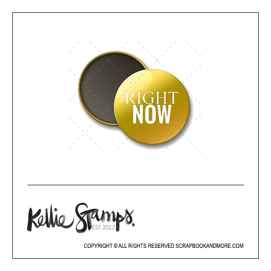 Scrapbook and More 1 inch Round Flair Badge Button Gold Foil Right Now by Kellie Winnell from Kellie Stamps