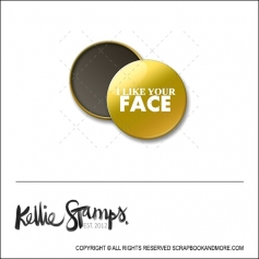 Scrapbook and More 1 inch Round Flair Badge Button Gold Foil I Like Your Face by Kellie Winnell from Kellie Stamps