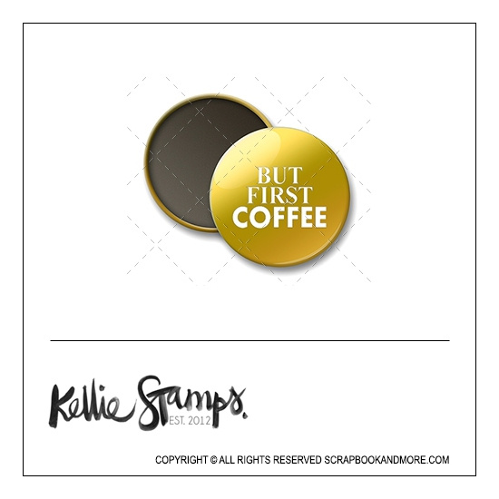 Scrapbook and More 1 inch Round Flair Badge Button Gold Foil But First Coffee by Kellie Winnell from Kellie Stamps
