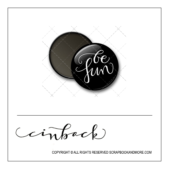 Scrapbook and More 1 inch Round Flair Badge Button Black Be Fun by Cindy Backstrom