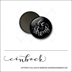 Scrapbook and More 1 inch Round Flair Badge Button Black Be Strong by Cindy Backstrom