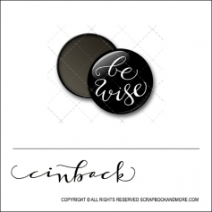 Scrapbook and More 1 inch Round Flair Badge Button Black Be Wise by Cindy Backstrom