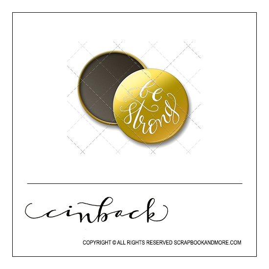 Scrapbook and More 1 inch Round Flair Badge Button Gold Foil Be Strong by Cindy Backstrom