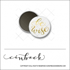 Scrapbook and More 1 inch Round Flair Badge Button White Gold Foil Be Wise by Cindy Backstrom